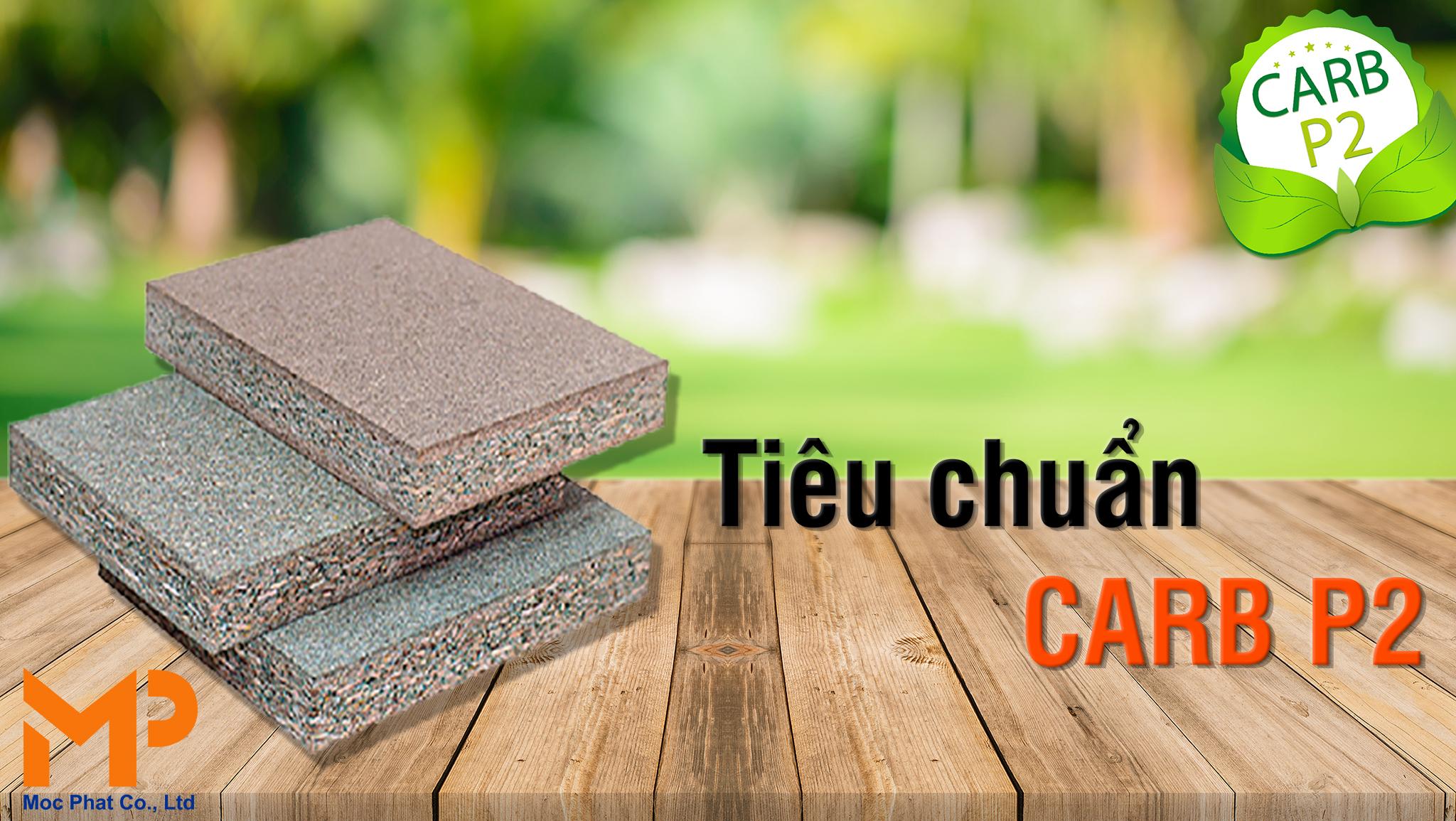 Điều nên biết về tiêu chuẩn Carb P2 khi dùng gỗ công nghiệp làm nội thất